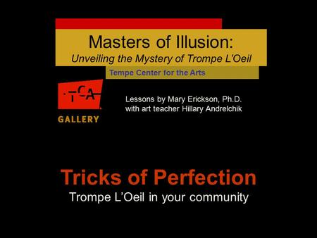 Tricks of Perfection Trompe L'Oeil in your community Lessons by Mary Erickson, Ph.D. with art teacher Hillary Andrelchik Masters of Illusion: Unveiling.