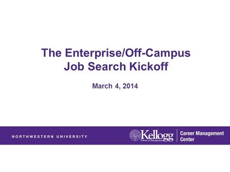 The Enterprise/Off-Campus Job Search Kickoff March 4, 2014.