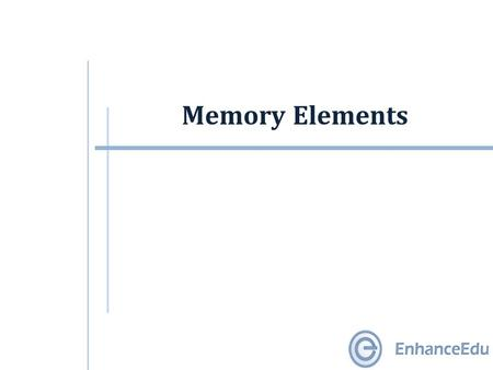 Memory Elements. Outline  Introduction  Memory elements.