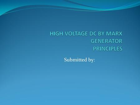 HIGH VOLTAGE DC BY MARX GENERATOR PRINCIPLES