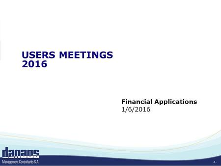 -1- USERS MEETINGS 2016 Financial Applications 1/6/2016.