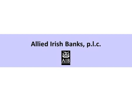 Allied Irish Banks, p.l.c.. Slide 2 A number of statements we will be making in our presentation and in the accompanying slides will not be based on historical.