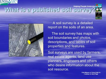 What is a published soil survey? What is a published soil survey? A soil survey is a detailed report on the soils of an area. The soil survey has maps.