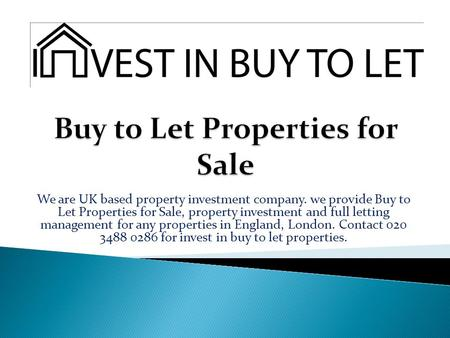 We are UK based property investment company. we provide Buy to Let Properties for Sale, property investment and full letting management for any properties.