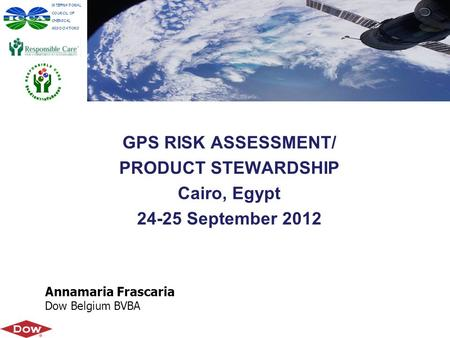 GPS RISK ASSESSMENT/ PRODUCT STEWARDSHIP Cairo, Egypt 24-25 September 2012 Annamaria Frascaria Dow Belgium BVBA.