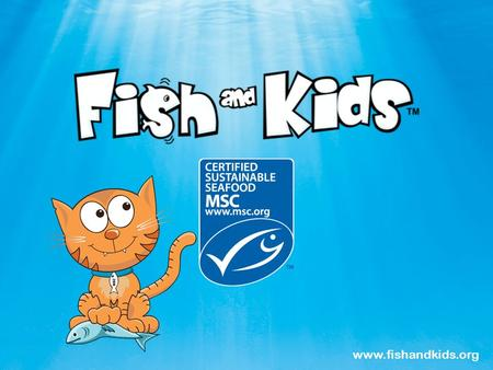 Www.fishandkids.org. Marine Stewardship Council everything found in the sea looking after a group of people Hello My name is Murdock - I'm the fishermen's.