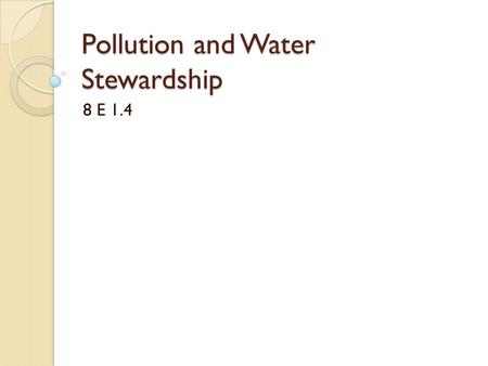 Pollution and Water Stewardship 8 E 1.4. Pollution types- point source Point source pollution = source of pollution is known and identifiable. Real life.