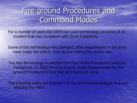 Fire ground Procedures and Command Modes For a number of years the VRFA has used terminology on scene of an incident that was consistent with Zone 3 practices.