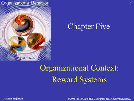 McGraw-Hill/Irwin © 2002 The McGraw-Hill Companies, Inc., All <strong>Rights</strong> Reserved. 5-1 Chapter Five Organizational Context: Reward Systems.
