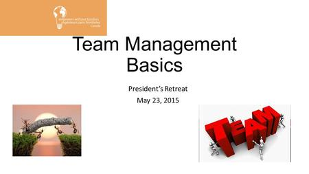 Team Management Basics President's Retreat May 23, 2015.