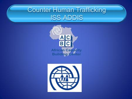 Counter Human Trafficking ISS ADDIS. Investigation-Human Trafficking Investigation is not a science, but an art. The successful investigation of a crime.
