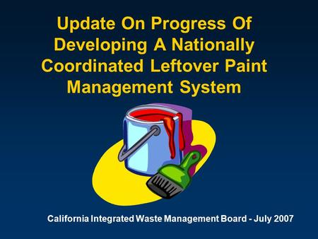 Update On Progress Of Developing A Nationally Coordinated Leftover Paint Management System California Integrated Waste Management Board - July 2007.