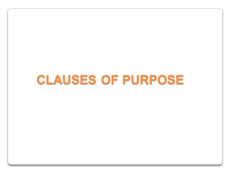 CLAUSES OF PURPOSE. 5 Types of Adverbial Clauses Time Reason Purpose Contrast Conditions.