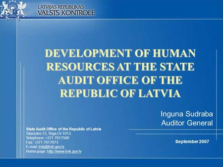 DEVELOPMENT OF HUMAN RESOURCES AT THE STATE AUDIT OFFICE OF THE REPUBLIC OF LATVIA State Audit Office of the Republic of Latvia Skanstes 13, Riga LV-1013.