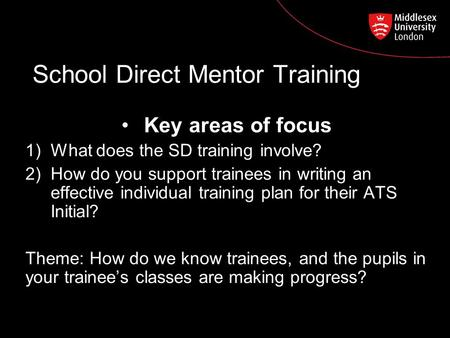 School Direct Mentor Training Key areas of focus 1)What does the SD training involve? 2)How do you support trainees in writing an effective individual.
