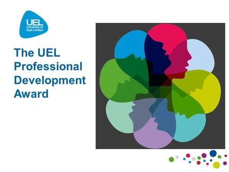 The UEL Professional Development Award. The PDA – what is it? A flexible employability development programme offering you certification for your involvement.