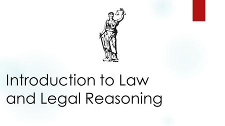Introduction to Law and Legal Reasoning. §1: Schools of Jurisprudential Thought  Natural Law view.  Positivist view.  Historical view.  Legal Realism.