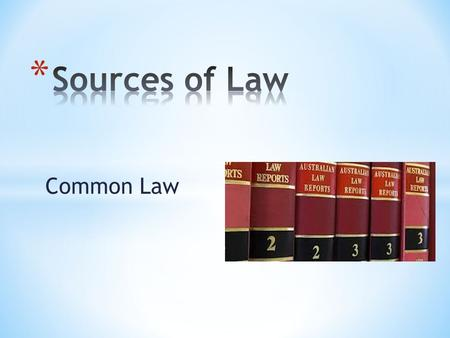Common Law. * Before the time of Henry II (1154 – 1189) local customs AND local laws varied from place to place * There was no record of what decisions.