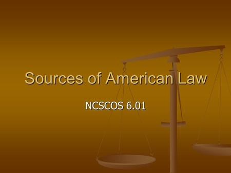 Sources of American Law NCSCOS 6.01. Functions of Laws Laws: sets of rules allowing different people to live together in a society Laws: sets of rules.