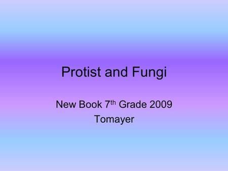 Protist and Fungi New Book 7 th Grade 2009 Tomayer.