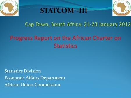 Statistics Division Economic Affairs Department African Union Commission Progress Report on the African Charter on Statistics STATCOM -III.
