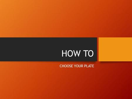 HOW TO CHOOSE YOUR PLATE. MY PLATE MyPlate is a graphic design based on 2010 Dietary Guidelines for Americans to help them make better food choices. It.