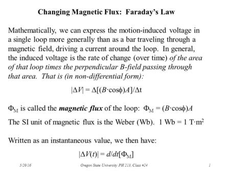 5/20/16 Oregon State University PH 213, Class #241 Changing Magnetic Flux: Faraday's Law Mathematically, we can express the motion-induced voltage in a.