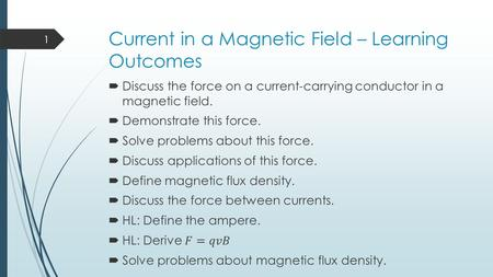 Current in a Magnetic Field – Learning Outcomes 1.