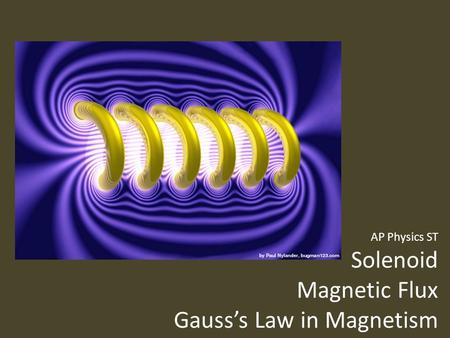AP Physics ST Solenoid Magnetic Flux Gauss's Law in Magnetism.