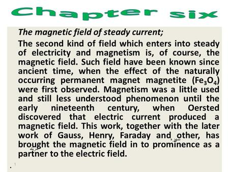 The magnetic field of steady current; The second kind of field which enters into steady of electricity and magnetism is, of course, the magnetic field.