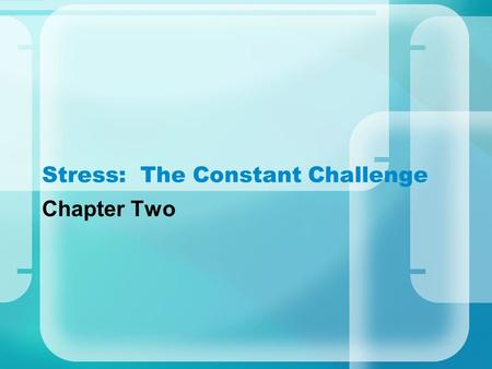 Stress: The Constant Challenge Chapter Two. ©2008 McGraw-Hill Companies. All Rights Reserved. 2 What is Stress? Stressor Physical Responses to Stressors.