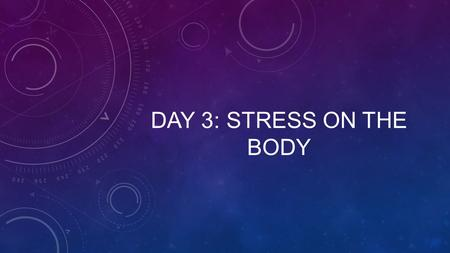 DAY 3: STRESS ON THE BODY. TODAY'S BELL RINGER: You have now made 2 separate contacts for ways of dealing with stress in a healthy way. Since signing.