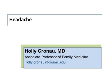 Headache Holly Cronau, MD Associate Professor of Family Medicine