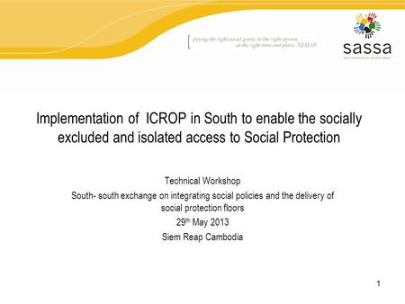 Implementation of ICROP in South to enable the socially excluded and isolated access to Social Protection Technical Workshop South- south exchange on integrating.