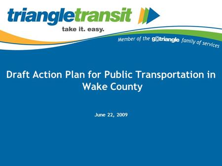 Draft Action Plan for Public Transportation in Wake County June 22, 2009.