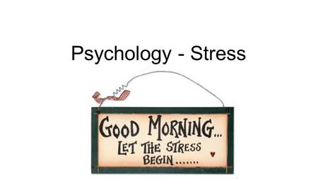 Psychology - Stress. Stress It is the anxious or threatening feeling resulting from our appraisal of a situation and our reaction to demands placed upon.