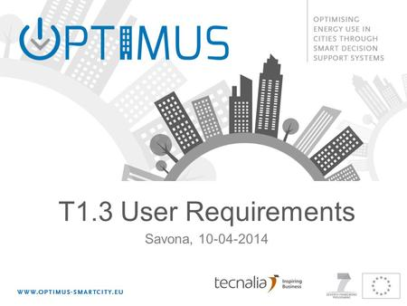 Savona, 10-04-2014 T1.3 User Requirements. Outline Task 1.3 in OPTIMUS DOW Deliverable 1.3 Content User Requirements' definition methodology Collected.