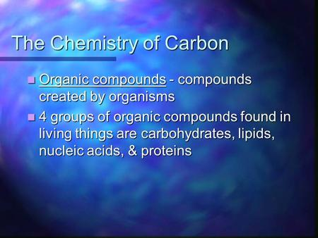 The Chemistry of Carbon Organic compounds - compounds created by organisms Organic compounds - compounds created by organisms 4 groups of organic compounds.