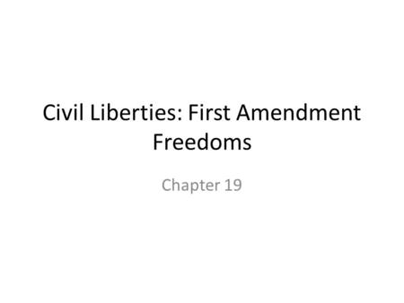 Civil Liberties: First Amendment Freedoms Chapter 19.