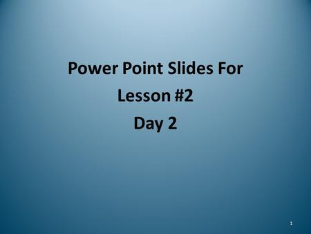 Power Point Slides For Lesson #2 Day 2