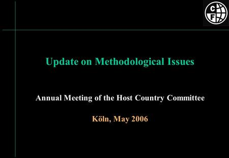 Update on Methodological Issues Annual Meeting of the Host Country Committee Köln, May 2006.
