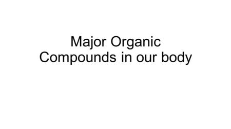 Major Organic Compounds in our body. Glucose Carbohydrates = sugars Made out of monosaccharides. 1 sugar = Monosaccharide Monosaccharide + Monosaccharide.