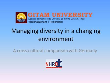 Managing diversity in a changing environment A cross cultural comparison with Germany.