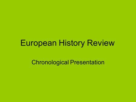 European History Review Chronological Presentation.