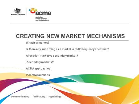CREATING NEW MARKET MECHANISMS What is a market? Is there any such thing as a market in radiofrequency spectrum? Allocation market vs secondary market?