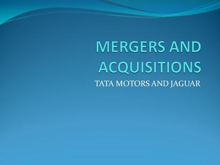 TATA MOTORS AND JAGUAR. Acquisition When one company takes over another and clearly established itself as the new owner, the purchase is called an acquisition.