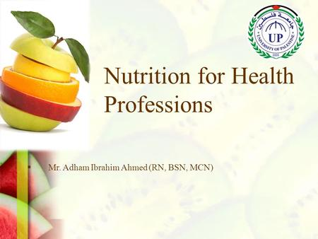  Mr. Adham Ibrahim Ahmed (RN, BSN, MCN) Nutrition for Health Professions.