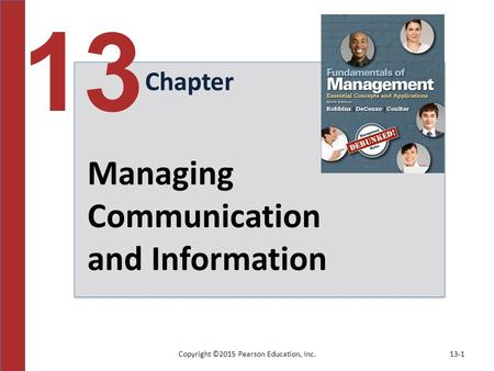 Copyright ©2015 Pearson Education, Inc.13-1 Chapter 13 Managing Communication and Information.