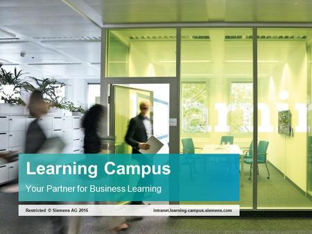Learning Campus Your Partner for Business Learning intranet.learning-campus.siemens.comRestricted © Siemens AG 2016.