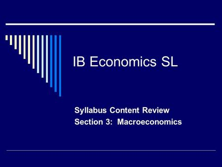 IB Economics SL Syllabus Content Review Section 3: Macroeconomics.